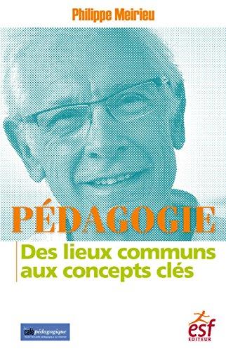 Pédagogie : des lieux communs aux concepts clés / Philippe Meirieu.- Paris : ESF Editeur , impr. 2013, cop. 2013