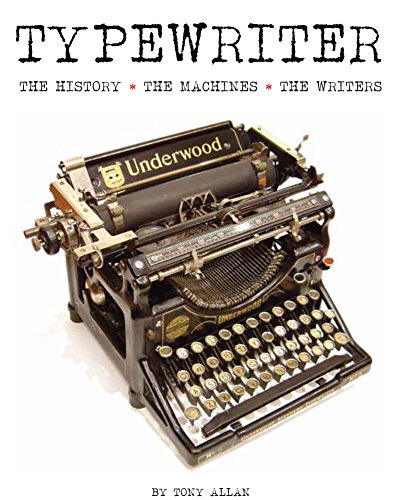 Typewriter: The History - The Machines - The Writers por Tony Allan