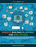 Website Building Blueprint for Non-Techies: The Ultimate Step by Step Guide on How To Build a Website Using WordPress  With Zero Coding Skills (English Edition)