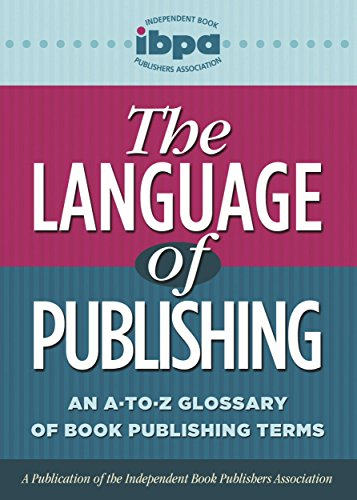 The Language of Publishing: An A-to-Z Glossary of Book Publishing Terms (English Edition)