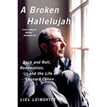 A Broken Hallelujah: Rock and Roll, Redemption, and the Life of Leonard Cohen by Liel Leibovitz (2015-03-23)