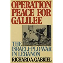 Operation Peace for Galilee: The Israeli-PLO War In Lebanon
