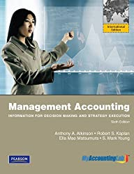 Management accounting:Information for Decision-Making and Strategy Execution by Anthony A. Atkinson (2011-05-16)