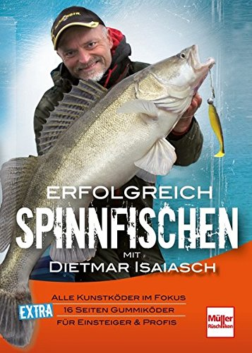 Erfolgreich Spinnfischen mit Dietmar Isaiasch: Alle Kunstköder im Fokus . 16 Seiten Gummiköder . Für Einsteiger & Profis