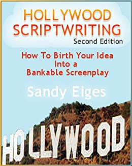 Hollywood Scriptwriting - How to Birth Your Idea Into a Bankable Screenplay (English Edition) di [Eiges, Sandy]