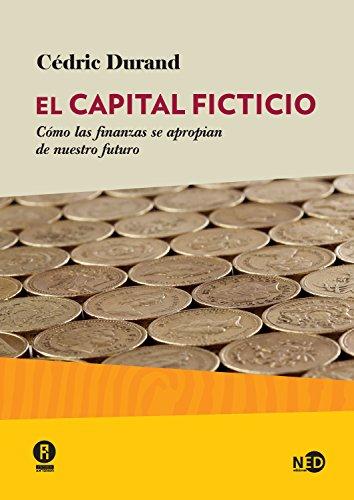 El capital ficticio: Cómo las finanzas se apropian de nuestro futuro (Huellas y señales nº 2024) por Cédric Durand