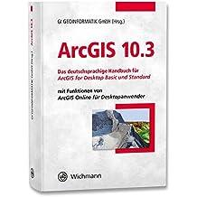 ArcGIS 10.3: Das deutschsprachige Handbuch für ArcGIS for Desktop Basic und Standard mit Funktionen von ArcGIS Online für Desktopanwender