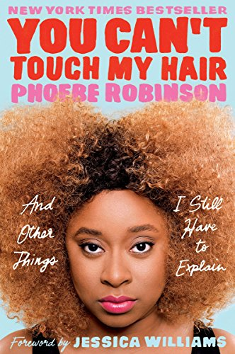 You Can't Touch My Hair: And Other Things I Still Have to Explain por Phoebe Robinson