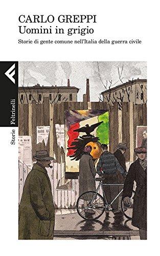 Uomini in grigio: Storie di gente comune nell'Italia della guerra civile