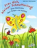 Freu dich, kleiner Schmetterling!: Eine Geschichte über Farben und Gefühle