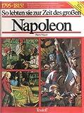 So lebten sie zur Zeit des großen Napoleon. 1795-1815. Mit e. Anhang: Die Tierwelt in jener Zeit - Pierre Miquel