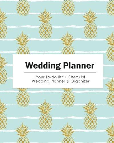 Wedding Planner: Glod Glitter Pine Apple | Your To-do List + Wedding Checklist Planner & Organizer (Size 8x10)