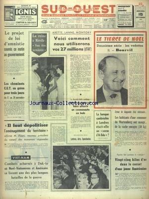 SUD OUEST [No 7223] du 15/11/1967 - LE PROJET DE LOI D'AMNISTIE - LES CONFLITS SOCIAUX - MIREILLE MATHIEU ET LA REINE ELISABETH - LES VEDETTES - BOURVIL - MOSCOU POURRAIT FAIRE ATTERRIR UN COSMONAUTE EN INDE - LES FAITS DIVERS - IL FAUT DEPOLITISER L'AMENAGEMENT DU TERRITOIRE DECLARE PISANI - VIETNAM - COMBATS ACHARNES A DAK-TO par Collectif