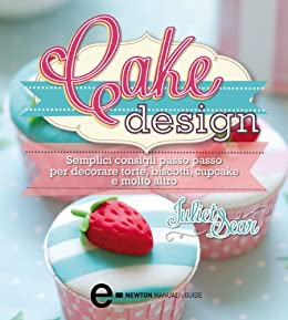 Cake Design (eNewton Manuali e Guide) (Italian Edition) par [Sear, Juliet]