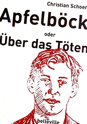 Apfelböck oder Über das Töten: Materialien und Essays zum Fall Apfelböck, zu Bertolt Brecht, zum Töten und zu Bildern vom Töten