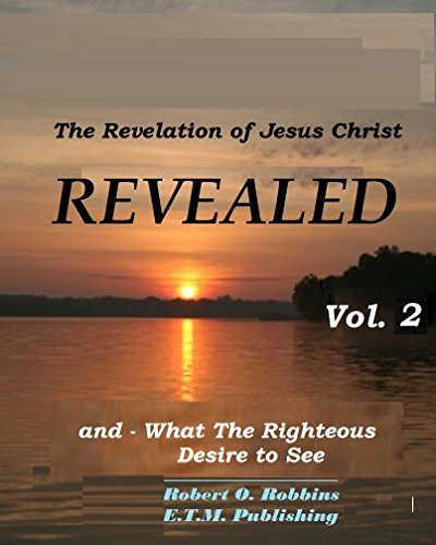 revealed-vol-2-what-the-righteous-desire-to-see-and-the-revelation-of-jesus-christ-to-st-john-the-li