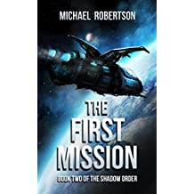The First Mission: A Space Opera: Book Two of The Shadow Order