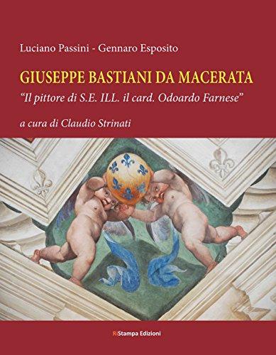 Giuseppe Bastiani da Macerata. Il pittore di S.E. Ill. il card. Odoardo Farnese