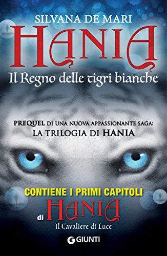 Hania. Il Regno delle tigri bianche (La trilogia di Hania Vol. 0) di [De Mari, Silvana]