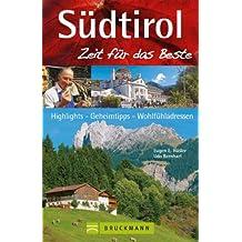 Reiseführer Südtirol - Zeit für das Beste: Highlights rund um Bozen, Meran, Vinschgau und Pustertal. Tipps für den Urlaub mit Kindern und die Erkundung der Dolomiten, auf 288 Seiten mit über 400 Fotos