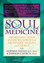 Soul Medicine: Awakening Your Inner Blueprint for Abundant Health and Energy by C. Norman Shealy (2006-06-02)