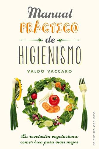 Manual práctico de higienismo (SALUD Y VIDA NATURAL) por VALDO VACCARO
