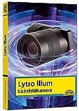 Lytro Illum Lichtfeldkamera - Das Handbuch - perfekter Einstieg in die neue Fotografie