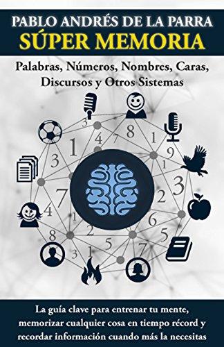 Súper Memoria: La guía clave para entrenar tu mente, memorizar cualquier cosa en tiempo récord y recordar información cuando más la necesitas. por Pablo Andrés de la Parra