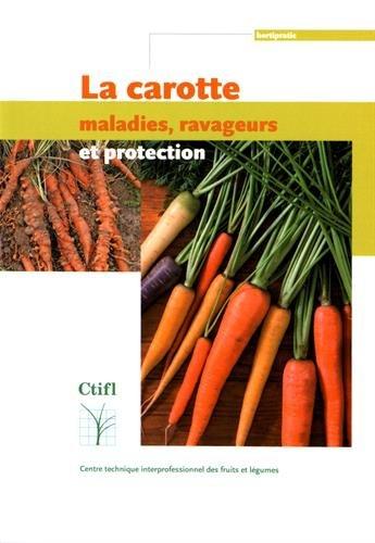 La carotte : maladies, ravageurs et protection par François Villeneuve