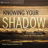 Knowing Your Shadow: Becoming Intimate with All That You Are