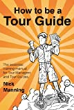 How to Be a Tour Guide: The Essential Training Manual for Tour Managers and Tour Guides
