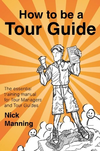How to be a Tour Guide: The Essential Training Manual for Tour Managers and Tour Guides por Nick Manning