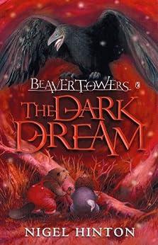 Beaver Towers: The Dark Dream by [Hinton, Nigel]