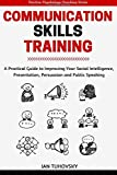 Communication Skills: A Practical Guide to Improving Your Social Intelligence, Presentation, Persuasion and Public Speaking: Volume 9 (Positive Psychology Coaching Series Book)