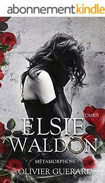 Elsie Waldon: Tome 1 - Métamorphose