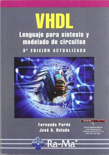 VHDL. Lenguaje para síntesis y modelado de circuitos. 3ª edición actualizada por Fernando Pardo Carpio