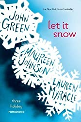 Let It Snow: Three Holiday Romances by John Green, Maureen Johnson, Lauren Myracle (2012)