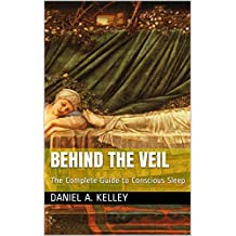 Behind the Veil: The Complete Guide to Conscious Sleep (English Edition)