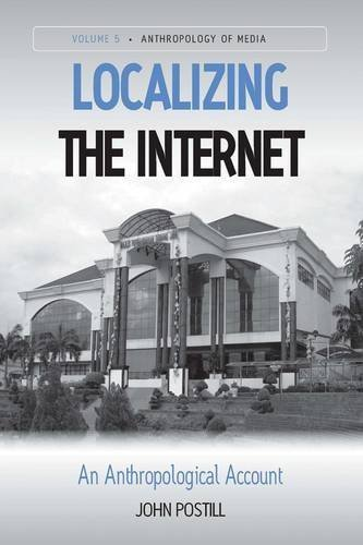 Localizing the Internet: An Anthropological Account (Anthropology of Media) by John Postill (2011-08-09)