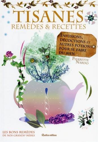 Tisanes : remèdes et recettes : Infusions, décoctions et autres potions pour se faire du bien