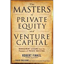 The Masters of Private Equity and Venture Capital: Management Lessons from the Pioneers of Private Investing (Professional Finance & Investment)