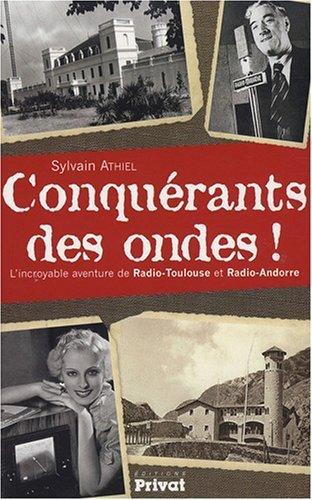Conquérants des ondes ! : L'incroyable histoire de Radio-Toulouse et Radio-Andorre de Sylvain Athiel (28 février 2008) Broché