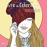 Livre De Coloriage Pour Les Filles Âge 12+: Belles images comme des fleurs du soleil, fille avec des lunettes de soleil, des animaux zentangle, la lune le jardin