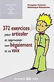 372 exercices pour articuler, gérer son bégaiement et sa voix