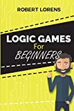 Logic Games For Beginners: Mirukuti Logic Puzzles with Answers (Logic Puzzle Books For Adults, Band 3)