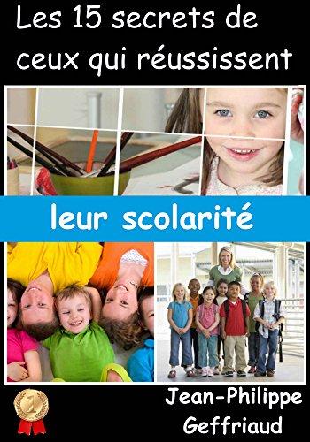 Couverture du livre Les 15 secrets de ceux qui réussissent leur scolarité.: Comment apprendre à apprendre (réussir à l'école)