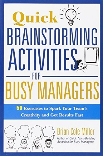Quick Brainstorming Activities for Busy Managers: 50 Exercises to Spark Your Team's Creativity and Get Results Fast 1st edition by Miller, Brian Cole (2012) Paperback