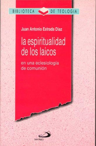 La espiritualidad de los laicos : en una eclesiología de comunión por Juan Antonio Estrada