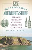 The A-Z of Curious Aberdeenshire: Strange...