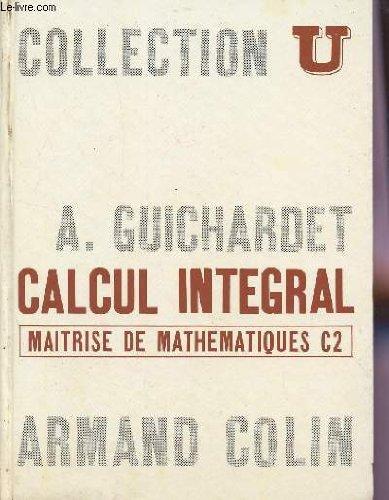 CALCUL INTEGRAL - MAITRISE DE MATHEMATIQUES C2 / COLLECTION U.